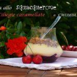 Crema allo Squacquerone con Ciliegie Caramellate e Crumble