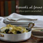 Broccoli al forno con ricotta e porri caramellati