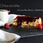 Cheesecake al cioccolato bianco e frutti rossi